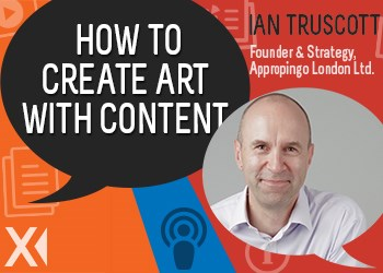 Content Matters Podcast: Managing Content and Creating ART with Ian Truscott
